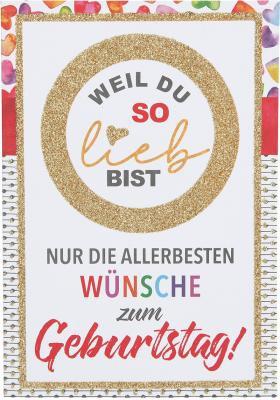Originelle Klappkarte Geburtstagskarte Weil Du so lieb bist,Nur die allerbesten Wünsche zum Geburtstag
