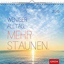 Groh Wandkalender 2019 Weniger Alltag, mehr Staunen