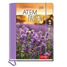 Groh Buchkalender 2019  Praktischer Buchkalender für Ruhe und Harmonie im Alltag Atempausen