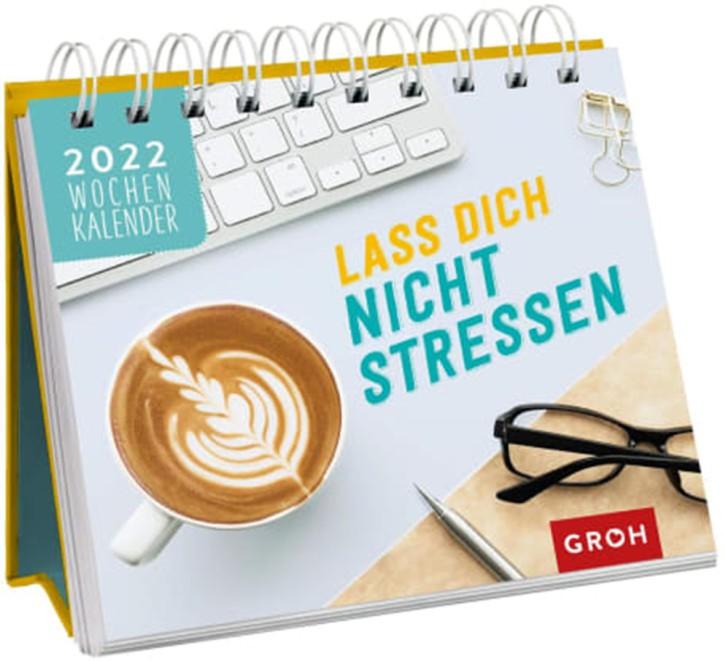 Jahreskalender Lass Dich Nicht stressen 2022 Groh Tischkalender mit Wochenkalendarium