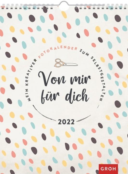 Groh Kalender Fotokalender- Von Mir für Dich 2022- Bastelkalender zum Selbstgestalten