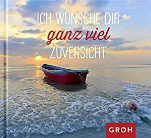 Groh Geschenkbuch - Ich wünsche Dir ganz viel Zuversicht