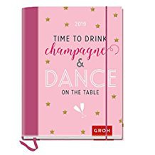 Groh Buchkalender 2019 Time to drink champagne and dance on the table