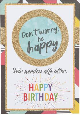 Originelle Klappkarte Geburtstagskarte Don`t worry be Happy