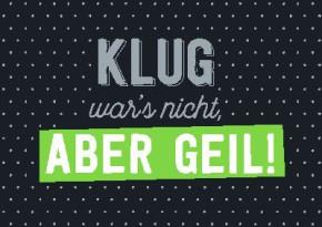 Neon Postkarte mit Spruch - Klug war´s nicht, aber geil