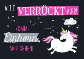 Neon Postkarte mit Spruch - Alle verrückt hier! Komm Einhorn, wir...