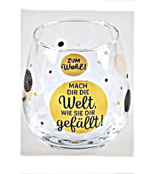 """Whiskyglas, Wasserglas oder auch Weinglas mit Spruch """"Mach Dir die Welt, wie sie Dir gefaellt """""""