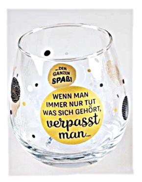 """Whiskyglas, Wasserglas oder auch Weinglas mit Spruch  """"Wenn man immer nur tut was sich gehoert.."""""""