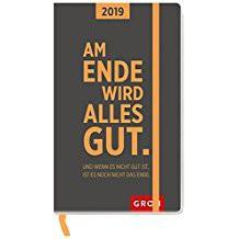 Groh praktischer Taschenkalender 2019 Am Ende wird alles gut. Und wenn es nicht gut ist, ist es noch nicht das Ende. 2019