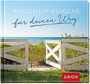 GROH Buch Geschenkbuch - Was ich Dir Wünsche für deinen Weg