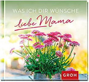 Geschenkbuch - Groh Buch Was ich Dir wünsche liebe Mama