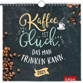 Groh Wandkalender 2021 Kaffee ist Glück, das man trinken kann
