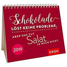 Groh Mini-Kalender 2019 zum Aufstellen Schokolade löst keine Probleme, aber das tut Salat ja auch nicht. 2019
